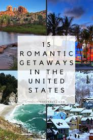 15 romantic getaways in the u s weekend vacations vacation