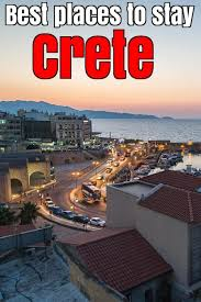 best places to stay in crete in 2018 areas family resorts
