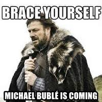 Michael Buble Meme - michael bublé is coming meme brace yourself meme generator