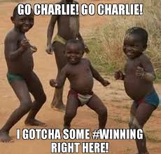 Charlie Meme - go charlie go charlie i gotcha some winning right here