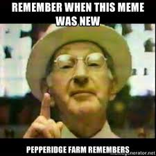 Pepperidge Farm Meme - pepperidge farm remembers