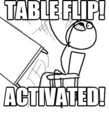 Flip Table Meme - 25 best memes about table flipping table flipping memes