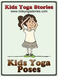 yoga poses pictures printable 58 fun and easy yoga poses for kids printable poster kids yoga