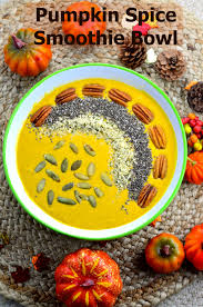 Pumpkin Food by Pumpkin Spice Smoothie Bowl May I Have That Recipe