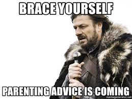Parenting Advice Meme - brace yourself parenting advice is coming winter is coming meme