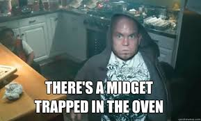 Funny Midget Meme - there s a midget trapped in the oven project x midget quickmeme