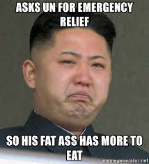 Fat Ass Meme - asks un for emergency relief so his fat ass has more to eat kim