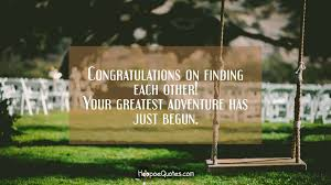 wedding quotes adventure congratulations on finding each other your greatest adventure has