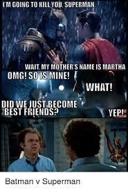 Martha Meme - im going to kill you superman wait my mother s name is martha omg