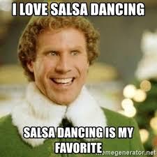 Salsa Dancing Meme - i love salsa dancing salsa dancing is my favorite buddy the elf