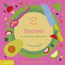 The Book For Children Editors Of Phaidon Press Tacos By Lotta Nieminen Lotta Nieminen Kirkus Reviews
