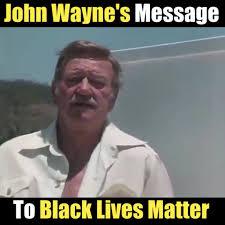 John Wayne Memes - john wayne s message to black lives matter watch or download