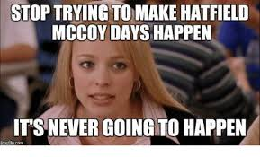 Pike Meme - stop trying to make hatfield mccoy days happen itsnever going to