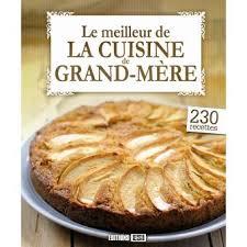 meilleur livre cuisine le meilleur de la cuisine de grand mère cartonné collectif
