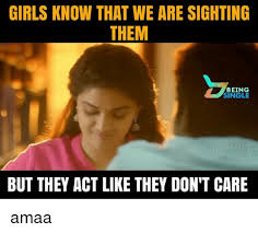 Single Girls Meme - girls know that we are sighting them being single but they act like