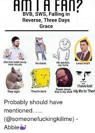 Falling In Reverse Memes - ami a fan bvb sws falling in reverse three days grace got that