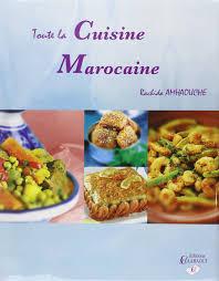 cuisine marocaine amazon fr toute la cuisine marocaine rachida amhaouche livres