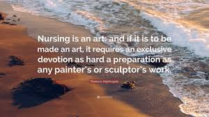 quote nursing education florence nightingale quote u201cnursing is an art and if it is to be