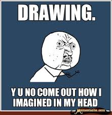 Funny Y U No Memes - so true artist pinterest meme drawings and memes