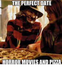 Horror Movie Memes - the perfect date horror movies and piza meme on me me