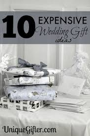 best wedding present 10 more expensive wedding gift ideas gift wedding and weddings