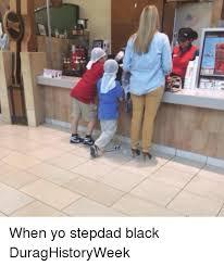 Step Dad Meme - 11z when yo stepdad black duraghistoryweek meme on astrologymemes com