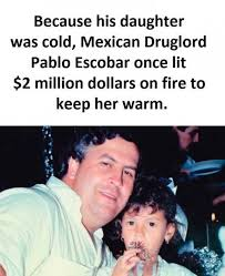 Pablo Escobar Memes - dopl3r com memes because his daughter was cold mexican druglorc
