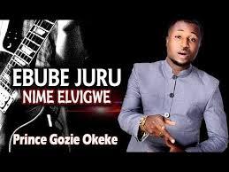 prince gozie okeke ebube juru nime eluigwe 2017