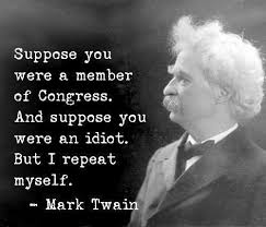 Mark Twain Memes - mark twain on being a member of congress or an idiot quote