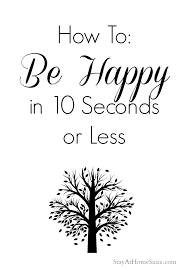 how to be happy in 10 seconds or less stay at home susie