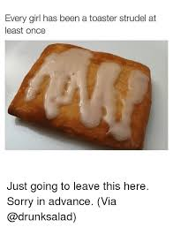 Toaster Strudel Meme - every girl has been a toaster strudel at least once just going to