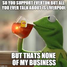 Everton Memes - but thats none of my business meme imgflip