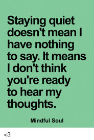 Nothing To Say Meme - staying quiet doesn t mean have nothing to say it means i don t