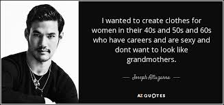 joseph altuzarra quote i wanted to create clothes for women in