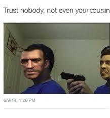 Trust No One Meme - never trust anything album on imgur