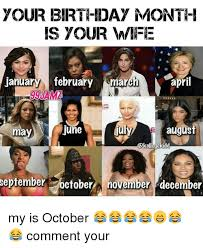 Wife Birthday Meme - your birthday month is your wife january february march april a