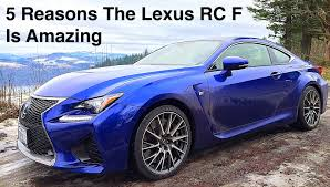 lexus rcf 5 reasons the 2015 lexus rc f is amazing youtube