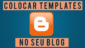 templates blogger personalizados como colocar templates personalizado no seu blog youtube