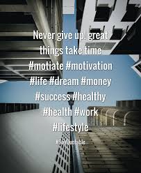 quote about never give up great things take time motiate