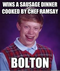 Ramsay Bolton Meme - wins a sausage dinner cooked by chef ramsay bolton bad luck brian