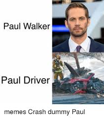 Meme Driver - paul walker paul driver memes crash dummy paul meme on me me