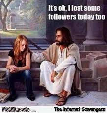 Too Funny Meme - jesus has lost some followers too funny meme pmslweb