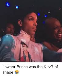 Shade Memes - i swear prince was the king of shade prince meme on sizzle