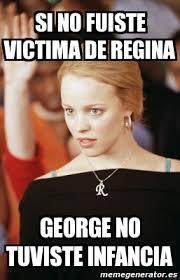 Regina George Meme - meme personalizado si no fuiste victima de regina george no