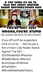 Raider Nation Memes - 25 best memes about youre not just wrong youre stupid