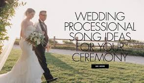 wedding processional song ideas wedding processional songs chosen by real brides grooms