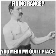 Meme Overly Manly Man - marine corps gunnery sergeant firing range you mean my quiet