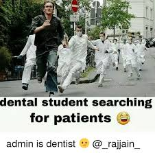 Dentist Memes - dental student searching for patients admin is dentist meme