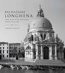 baldassare longhena and venetian baroque architecture potterton