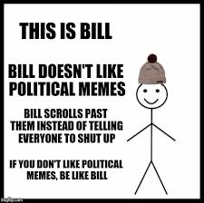 Be Like Bill If You - be like bill meme imgflip